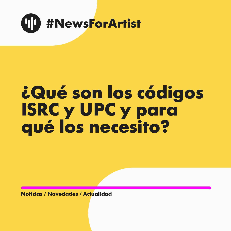 ¿qué son los códigos ISRC y UPC y para qué los necesito?